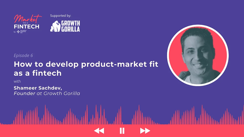 Market Like a Fintech: Episode 6 with Shameer of Growth Gorilla