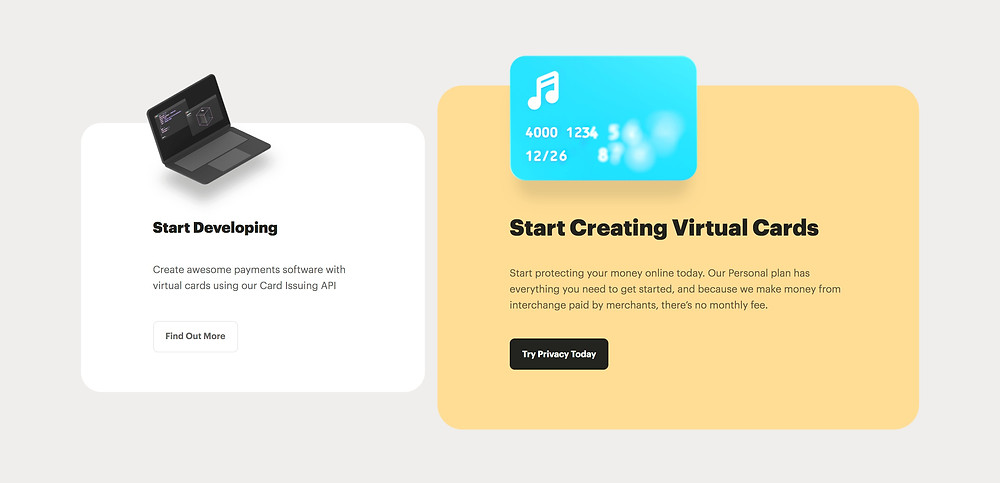 Start Developing: Create awesome payments software with virtual cards using our Card Issuing API ... Find Out More. Start Creating Virtual Cards: Start protecting your money online today. Our Personal plan has everything you need to get started, and because we make money from interchange paid by merchants, there's no monthly fee. Try Privacy Today