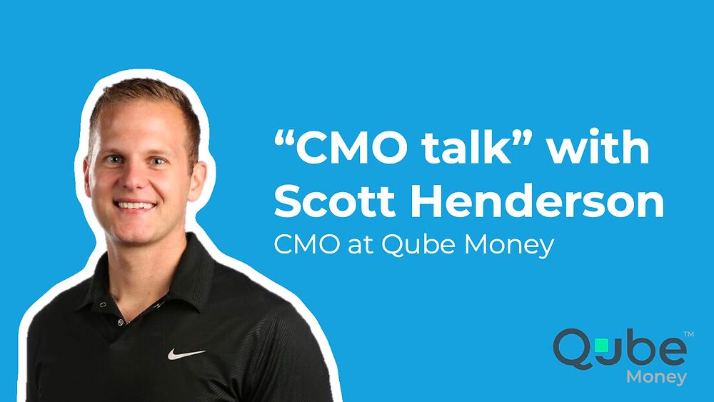 Scott Henderson Qube Money CMO talk