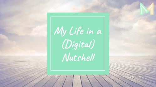 My Life in a (Digital) Nutshell (5th-8th)