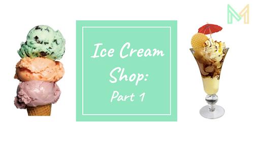Ice Cream Shop - Part 1 (5th-8th)