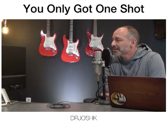 You Got Only One Shot