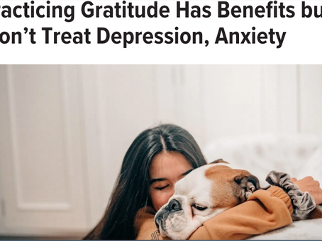 Gratitude Practice: Very Useful But Not A Depression/Anxiety Treatment