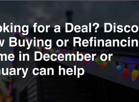 Looking for a Deal? Discover how Buying or Refinancing a Home in December or January can help