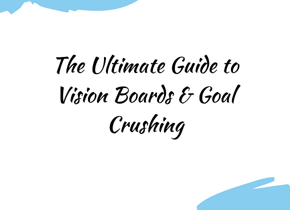 The Ultimate Guide to Vision Boards & Goal Crushing