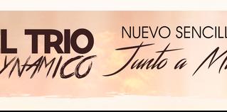 """EL TRIO DYNAMICO - Nuevo Sencillo """"Junto a Mi"""""""