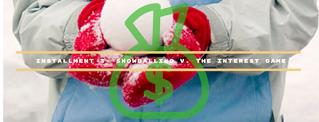 Installment 3- Snowballing v. The Interest Game