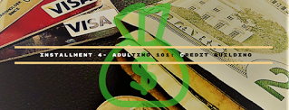 Installment 4- Adulting 101: Credit Building