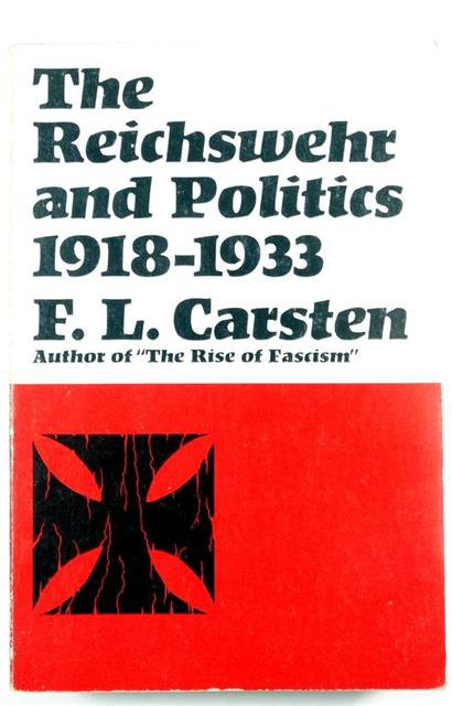 BK090 - The Reichswehr and Politics 1918-1933 by F.L. Carsten