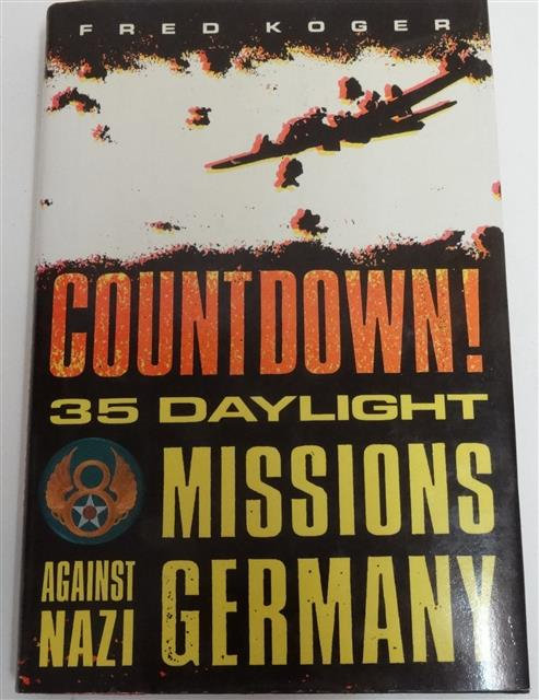 BK018 - Countdown! 35 Daylight Missions Against Nazi Germany by Fred Koger