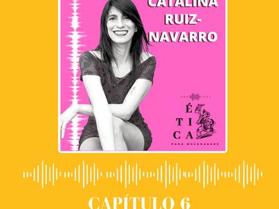 Catalina Ruíz-Navarro: ¿Cómo hacer activismo desde el periodismo?