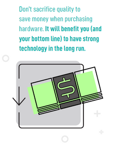 Don't sacrifice quality to save money when purchasing hardware.