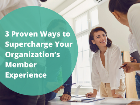 3 Proven Ways to Supercharge Your Organization's Member Experience