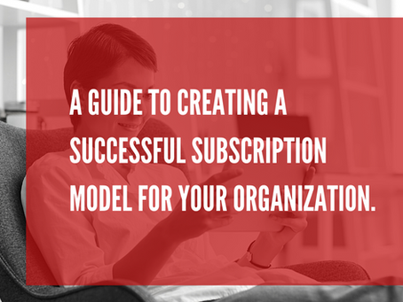 A Guide To Creating A Successful Subscription Model For Your Organization.