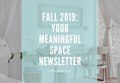 Your Meaningful Space: Quarterly Newsletter