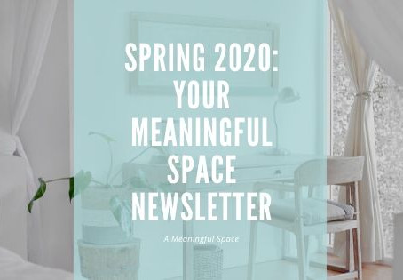 Your Meaningful Space Spring 2020