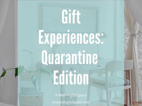 Gift Experiences: Quarantine Edition
