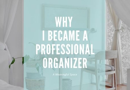 A Meaningful Space: Why I Became A Pro Organizer