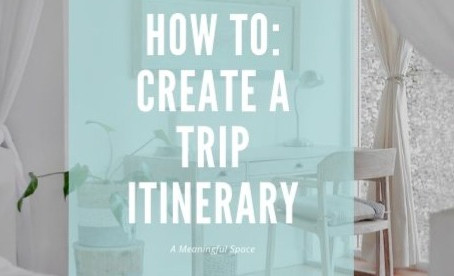 A Meaningful Space: How To Create A Trip Itinerary
