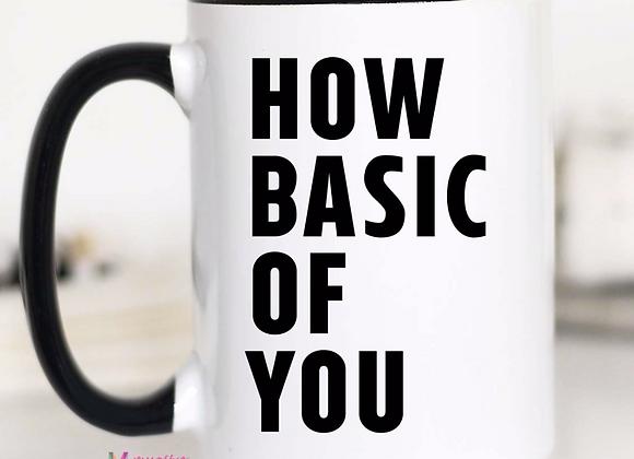 How Basic of You Mug