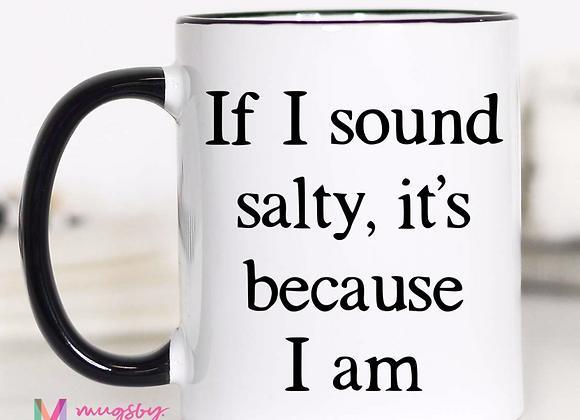 If I Sound Salty... Mug