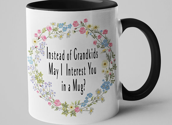 Instead of Grandkids May I Interest You in a Mug?