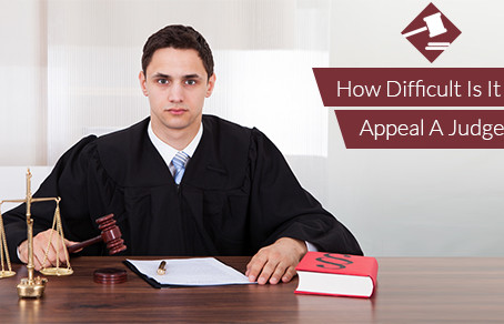 How Difficult is it to Appeal a Judge?