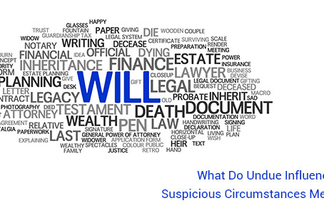 What do the terms Undue Influence and Suspicious Circumstances Mean?
