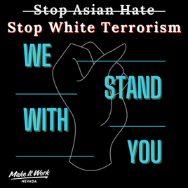 Make It Work Nevada Condemns Violence Against the AAPI Community