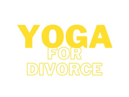 3 Ways Yoga Helps with Divorce