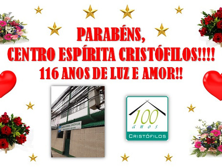 116º ANIVERSÁRIO DO CENTRO ESPÍRITA CRISTÓFILOS
