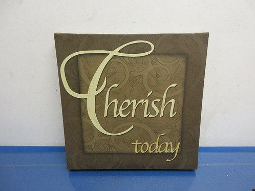 """""""Cherish today"""" wall hanging 11.5x11.5"""""""