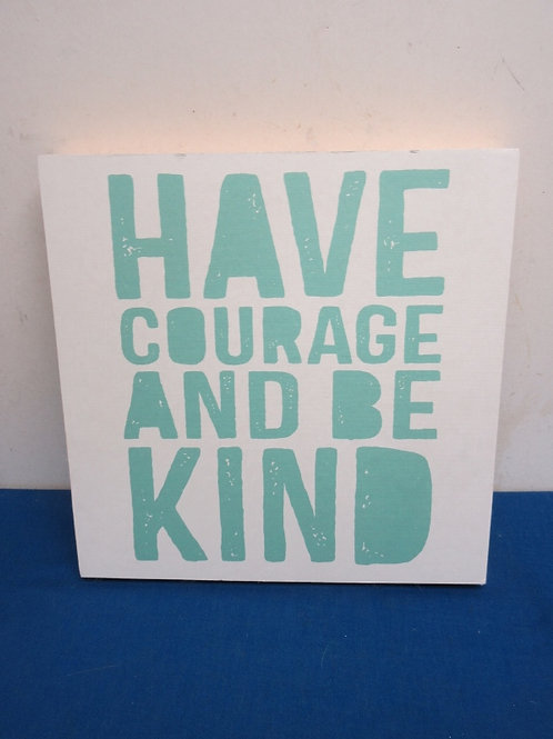 Wooden wall hanging Have Courage and Be Kind  - 14x14