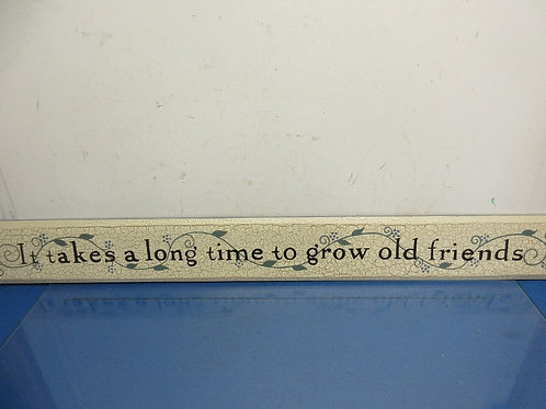 """Horizontal wood sign """"It takes a long time to grow old friends"""" crackled finish"""