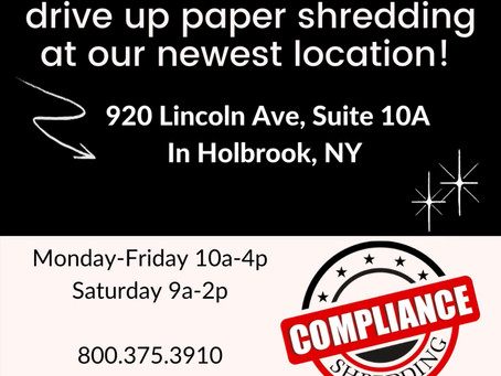 Walk in or Drive up shredding at our newest Long Island location in Holbrook