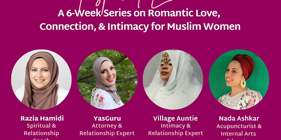 Inspired Love: A 6 week Series on Romantic Love, Connection and Intimacy for Muslim Women
