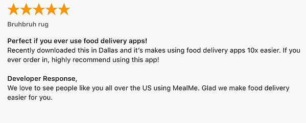 Perfect if you ever use food delivery apps! Recently downloaded this in Dallas and it's makes using food delivery apps 10x easier. If you ever order in, highly recommend using this app!  Developer Response ,  We love to see people like you all over the US using MealMe. Glad we make food delivery easier for you.