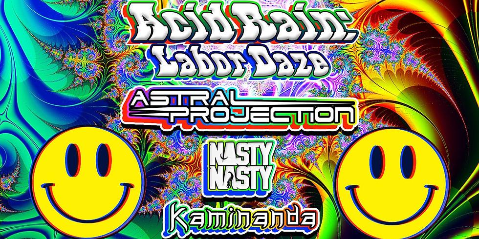 ACID RAIN: Labor Daze ft. Astral Projection~NastyNasty~Kaminanda