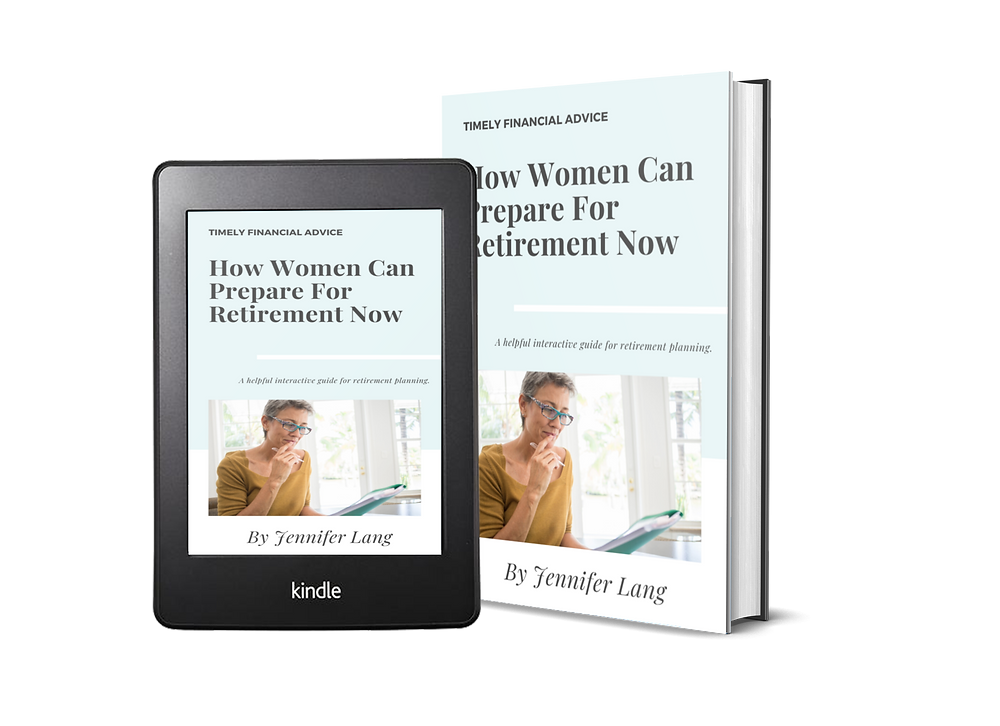 How Women Can Prepare for Retirement Now ....available at JenniferLangFinancialServices.com