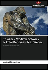 Thinkers-Vladimir Soloviev, Nikolai Berdyaev, Max Weber