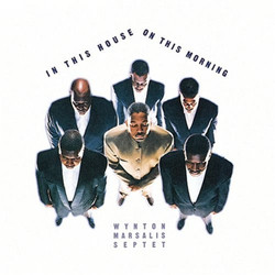 Wynton Marsalis Septet-In This House, On This Morning