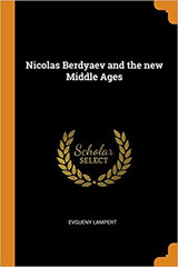 Nicolas Berdyaev and the New Middle Ages