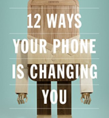 Book Recommendation - 12 Ways Your Smartphone is Changing You by Tony Reinke