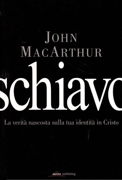 Schiavo__La_verità_nascosta_sulla_tua_identità_in_Cristo__9788897290360___John_F__MacArthur__www_clc