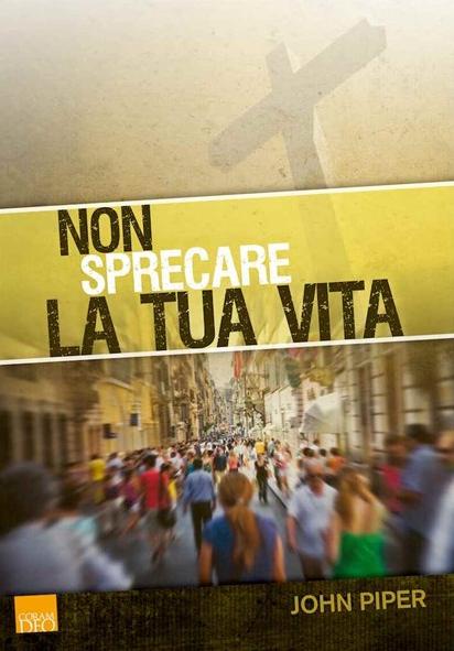 Non_sprecare_la_tua_vita__9788896464021___John_Piper__www_clcitaly_com