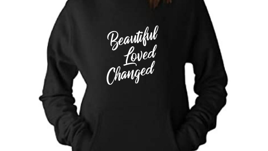 BEAUTIFUL, LOVED, CHANGED (Hoodie)