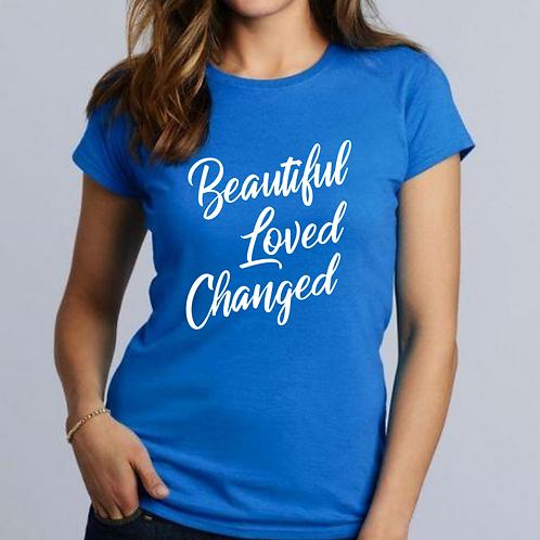 Beautiful, Loved & Changed T-Shirt