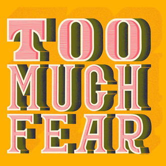 Too Much Fear