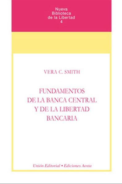 Fundamentos de la banca central y de la libertad bancaria. Autor: Vera C. Smith