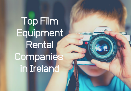 Top Film Equipment Rental Companies In Ireland